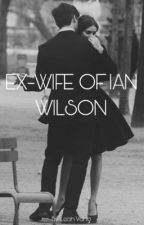 EX WIFE OF IAN WILSON {RE-WRITING} *on hold* by Leah_vang