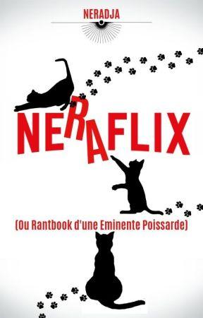 Neraflix Ou Rantbook D'une Eminente Poissarde by Neradja
