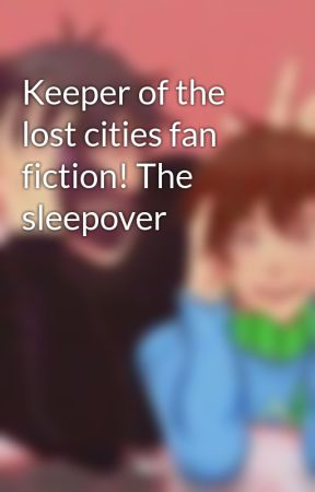 Keeper of the lost cities fan fiction! The sleepover by Evie43277
