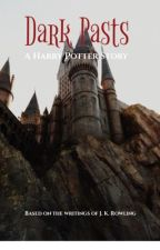 Dark Pasts { A Harry Potter Story } [UNDER EDITING] by bagginshields