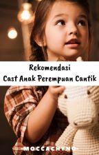 Rekomendasi Cast Anak Perempuan Cantik by Moccachyno