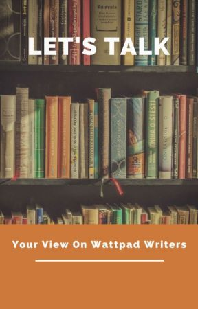 Let's Talk(your view with wattpad writers) 💗 by tentimileyin