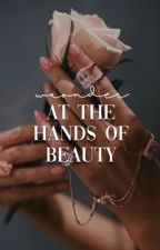 At the Hands of Beauty | ✓ by waonder