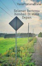 Selamat Bertemu Kembali Di Masa Depan by YanaPratamaYana
