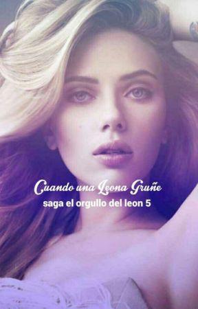 Cuando una leona Gruñe•|| Saga el orgullo del leon 5 ||• (Proceso) by ampa84
