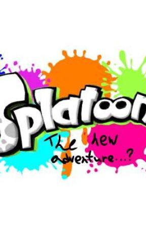 Splatoon!(the new adventure..?) // Splatoon fanfic by B__D__E
