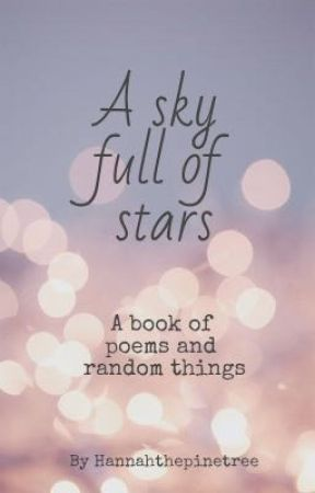 A sky full of stars; an assortment of poems and others by Hannah_the_pine_tree