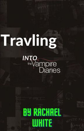 Traveling into The Vampire Diaires by RachaelWhite811
