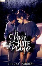 Love, Hate & Mr.Player | ✔ by _shreyapandey_