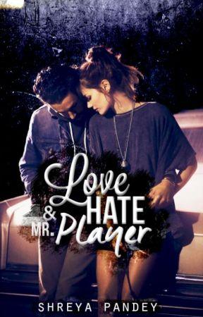 Love, Hate & Mr.Player   ✔ by _shreyapandey_