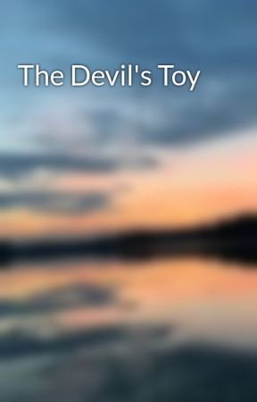 The Devil's Toy by sacred-identity