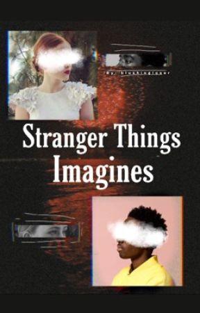 Stranger Things Imagines  by blushingloser