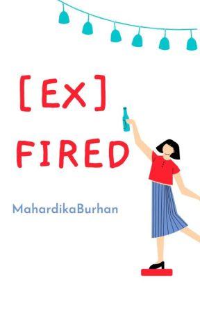 [EX]FIRED [TAMAT] by MahardikaBurhan