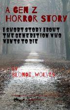 Gen Z horror story by Blonde_Wolves
