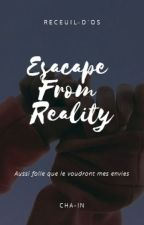Escape From Reality [Recueil OS] by cha-in