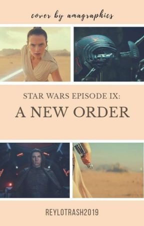 Star Wars Episode IX: A New Order by reylotrash2019