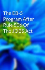 The EB-5 Program After Rule 506 Of The JOBS Act by jordan56ali