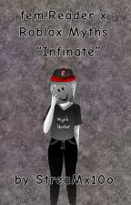 """Infinite"" (fem!Reader x Roblox Myths) by StreaMx10o"