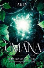 UMANA ∽ Ritorno sulla Terra di AriaWriter