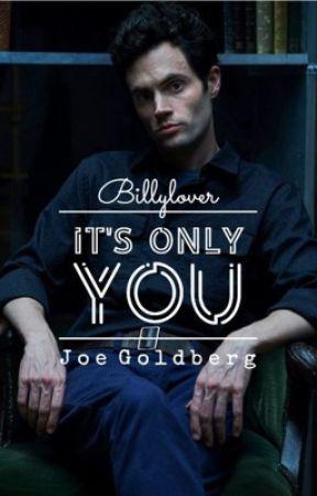 It's Only You - Joe Goldberg by Billylover