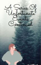 A Series Of Unfortunate Events, Continued by Annie1sfriend