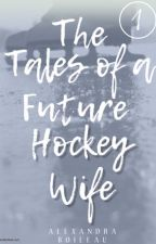 The Tales of a Future Hockey Wife by alexeboileau