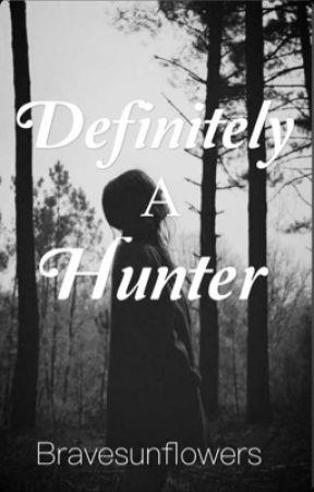 Definitely A Hunter {2} by BraveSunflowers