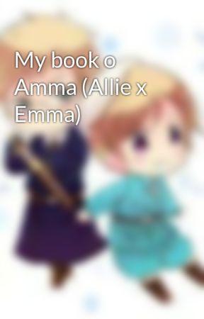 My book o Amma (Allie x Emma) by TaylorHemp5