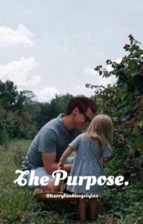 The Purpose. [Sequel to The Accident] by hxrryfookingstyles