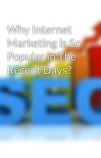 Why Internet Marketing is So Popular in The Recent Days? by iyadawadallah