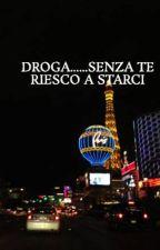 DROGA......SENZA TE RIESCO A STARCI by FrancescoPioRusso