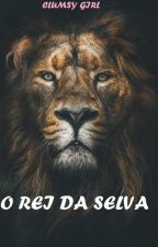 O Rei da Selva (Sem Revisão) by ClumsyGirlWriting