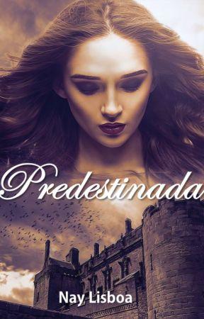 Predestinada (COMPLETA) by Nay_Lisboa