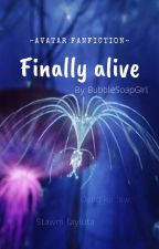 Finally alive (Book 1) by BubbleSoapGirl