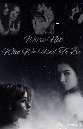 We're Not Who We Used To Be (Camren)  ON HOLD by yeahx5h