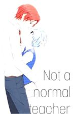 Not a normal teacher  by WickedIsNeverGood