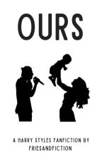 Ours [harry styles] ✓ by friesandfiction