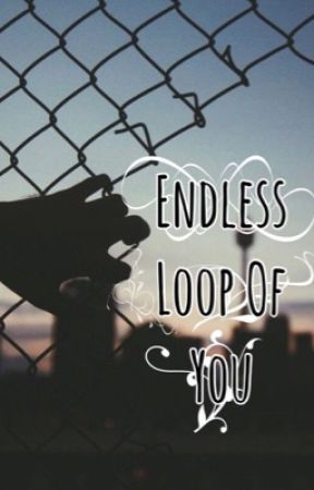 Endless Loop Of You by darkxcloudxx