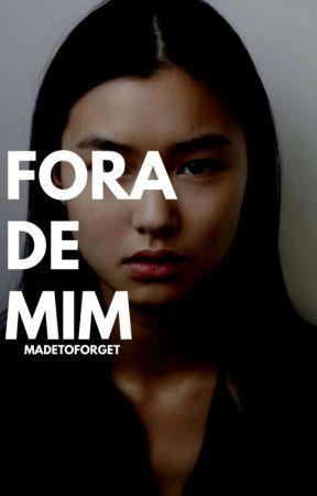 FORA DE MIM [EM BREVE] by madetoforget
