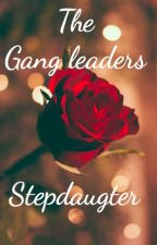 The Gang Leaders Stepdaughter by Issy3889