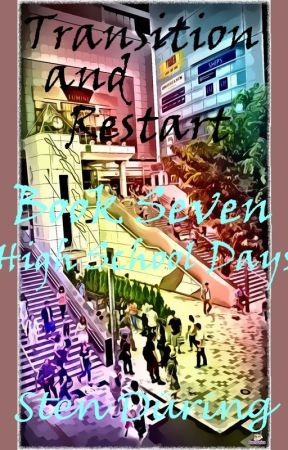 Transition and restart, book seven: High School Days by StenDring