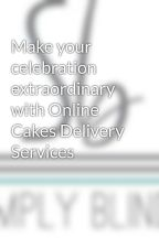 Make your celebration extraordinary with Online Cakes Delivery Services by simplyblinder
