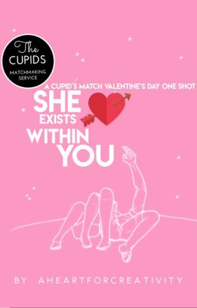 She exists within you (A Cupid's Match Valentine's Day one shot) by AheartforCreativity