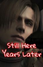 Still Here Years Later - [Leon Kennedy x Reader] by Yuuki241
