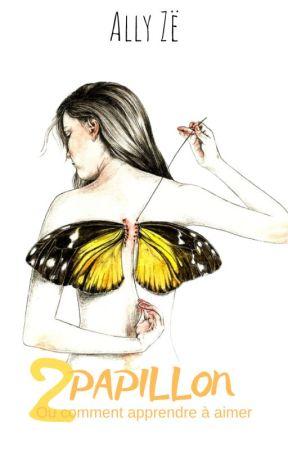 Papillon (ou Comment Apprendre À Aimer) -- Tome 2 by Ally-Ze