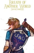 Breath of Another World (BOTW Link x Reader) by SilverFennic88