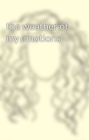 the weather of my emotions by platypus1716