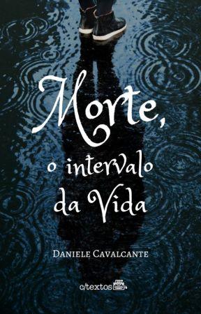 Morte, o Intervalo da Vida by DanieleCavalcante3