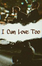 I Can Love Too by _Munchingbroito_