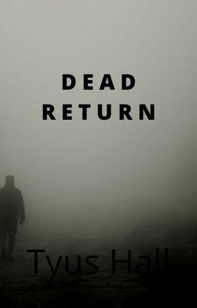 Dead Return by TyusHall190